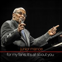 Junior Mance | Junior Mance: For My Fans, It's All About You