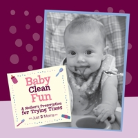 Just 2 Moms | Baby Clean Fun- A Mother's Prescription for Trying Times
