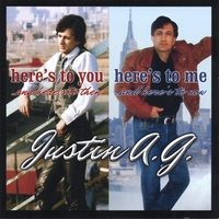 Justin A.G. | HERE'S TO YOU / HERE'S TO ME