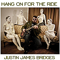 Justin James Bridges: Hang on for the Ride