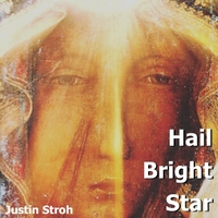 Justin Stroh | Hail Bright Star