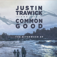 Justin Trawick and The Common Good | The Riverwash - EP