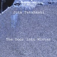 Juta Takahashi | The Door Into Winter