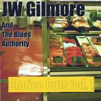 JW Gilmore and The Blues Authority | Choice Cuts, Volume 1