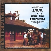 JWW and the Prospectors | It's High Past TIme