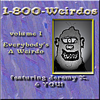 Jeremy X. & You | 1-800-Weirdos, Vol. 1 - Everybody's A Weirdo