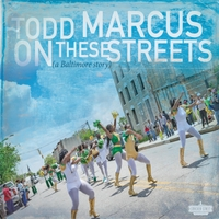 Todd Marcus | On These Streets (A Baltimore Story)