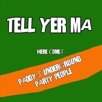 Paddy's Underground Party People | Tell Yer Ma