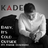 Kade | Baby, It's Cold Outside