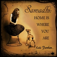 Kala Farnham | Samadhi: Home Is Where You Are
