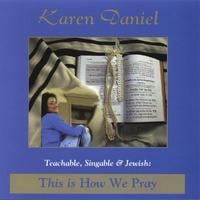 Karen Daniel | Teachable, Singable and Jewish: This is How We Pray