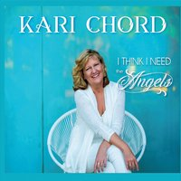 Kari Chord | I Think I Need the Angels
