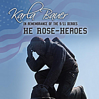 Karla Bauer: He Rose - Heroes