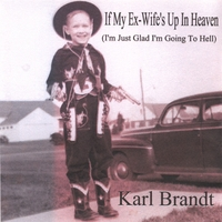 Karl Brandt` | If My Ex-Wife's up in Heaven..(I'm Just Glad I'm Going to Hell)