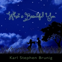 Karl Stephen Brunig | What a Beautiful You