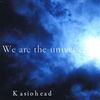 Kasiohead: We Are the Universe