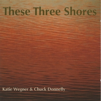 Katie Wegner & Chuck Donnelly | These Three Shores
