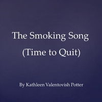 Kathleen Valentovish Potter | The Smoking Song (Time to Quit)