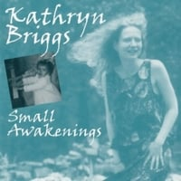 Kathryn Briggs | Small Awakenings
