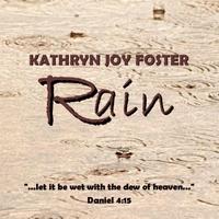 Kathryn Joy Foster: Rain