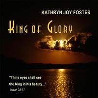 Kathryn Joy Foster: King of Glory