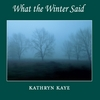 Kathryn Kaye: What the Winter Said