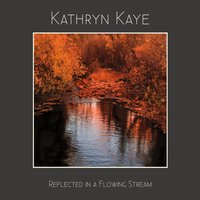 Kathryn Kaye | Reflected in a Flowing Stream
