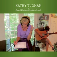 Kathy Tugman | Flawed Words and Stubborn Sounds
