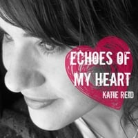 Katie Reid: Echoes of My Heart