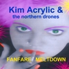 KIM ACRYLIC & THE NORTHERN DRONES: Fanfare Meltdown
