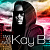 Kay B: Take Me Away