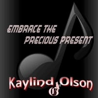 Kaylind Olson | Embrace the Precious Present