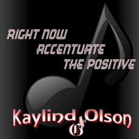 Kaylind Olson | Right Now Accentuate the Positive