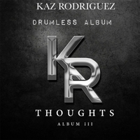 Kaz Rodriguez | Thoughts, Vol  3 (Drumless Album) | CD Baby