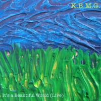 K.B.M.G. | It's a Beautiful World (Live)