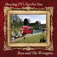 Ross and the Wrongens | Shooting Tv's Just for Fun