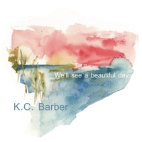 K C Barber | We'll See a Beautiful Day