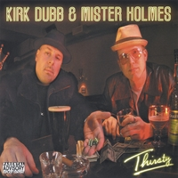 Kirk Dubb & Mister Holmes | Thirsty