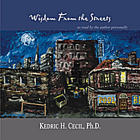 Kedric H. Cecil, Ph. D | Wisdom from the Streets