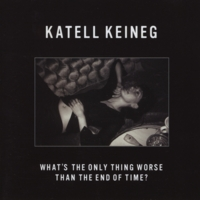 Katell Keineg | What's the Only Thing Worse Than the End of Time?