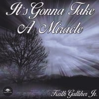Keith Galliher Jr. | It's Gonna Take a Miracle