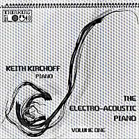Keith Kirchoff | The Electro-Acoustic Piano, Vol. One