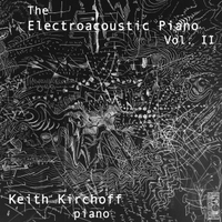 Keith Kirchoff | The Electro-Acoustic Piano, Vol. 2
