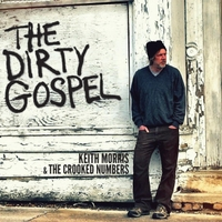 Keith Morris & the Crooked Numbers | The Dirty Gospel