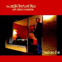 Keith Taylor Trio | And So It Is