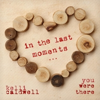 Kelli Caldwell | In the Last Moments