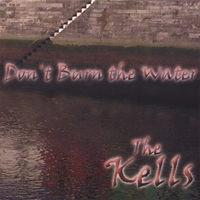 The Kells | Don't Burn the Water
