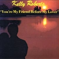 Kelly Roberts | You're My Friend Before My Lover