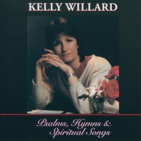 Kelly Willard | Psalms, Hymns and Spiritual Songs