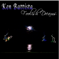 Ken Battista | Foolish Dreams